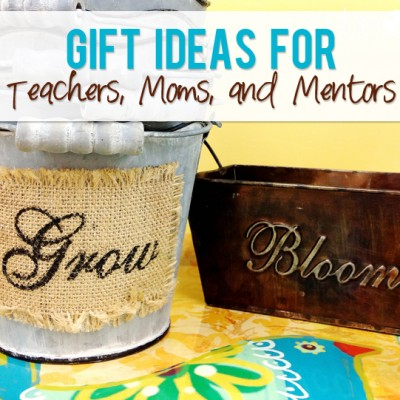 Gifts for Teachers, Moms, and Mentors