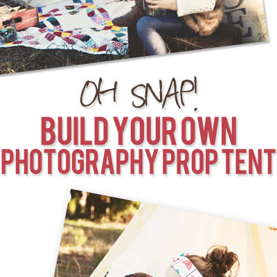 Oh Snap! – Build Your Own Photography Prop Tent