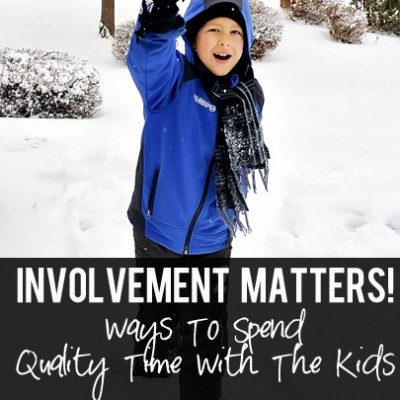 Involvement Matters! Ways To Spend Quality Time With The Kids