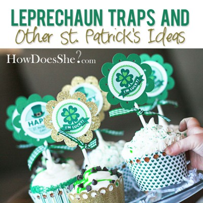 Get Lucky! Leprechaun Traps and Other St. Patrick's Ideas!