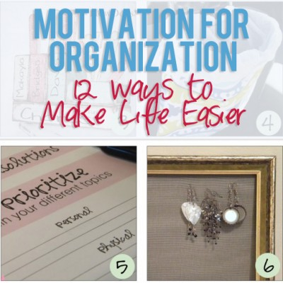 Motivation for Organization. A Dozen Ways to Make Life Easier.