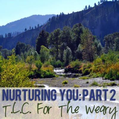 Nurturing You Part Two: TLC For The Weary
