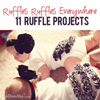 Ruffles Ruffles Everywhere – 11 Projects
