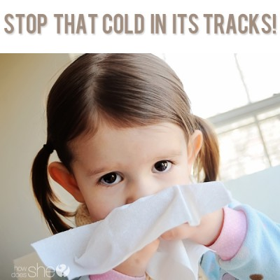 Stop that cold in its tracks! How to stop a cold.