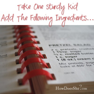 Take one sturdy kid, add the following ingredients…