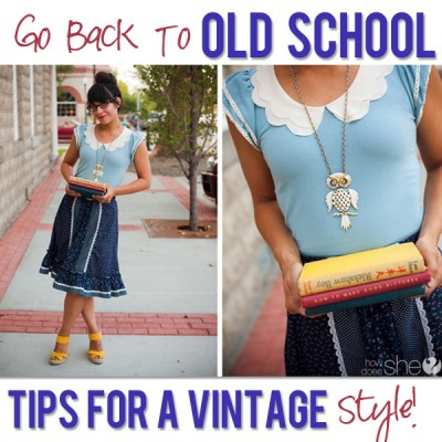 Go Back to OLD School: Vintage Style Part 1