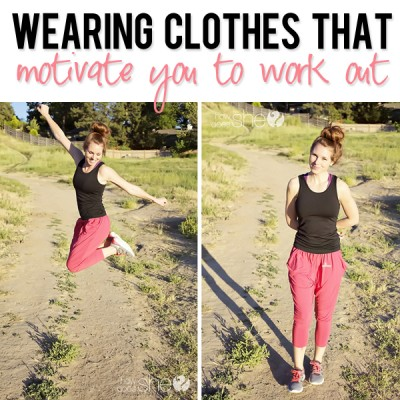 Wearing clothes that motivate you to work out