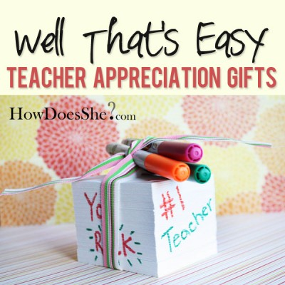 Well that's easy…Teacher Appreciation Gifts