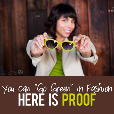 """You can """"Go Green"""" in Fashion- Here is Proof."""