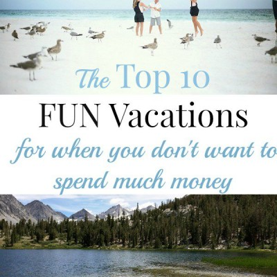 The Top 10 FUN Vacations for When You Don't Want To Spend Much Money