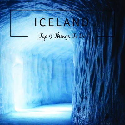 ICELAND – Top 9 Things To Do In Iceland