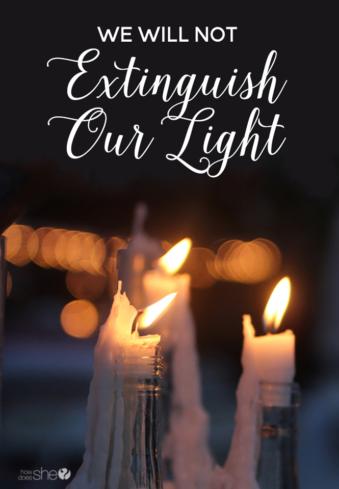 We Will Not Extinguish Our Light