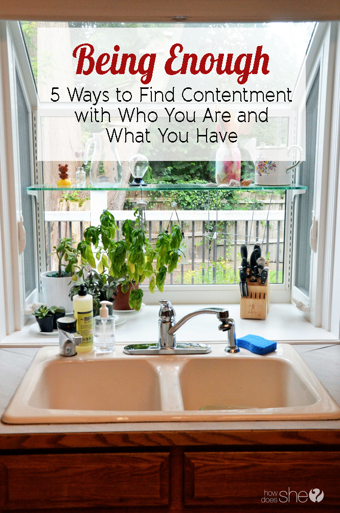 Being Enough - 5 Ways to Find Contentment with Who You Are and What You Have
