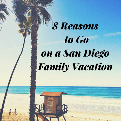 8 Reasons To Go On A San Diego Family Vacation