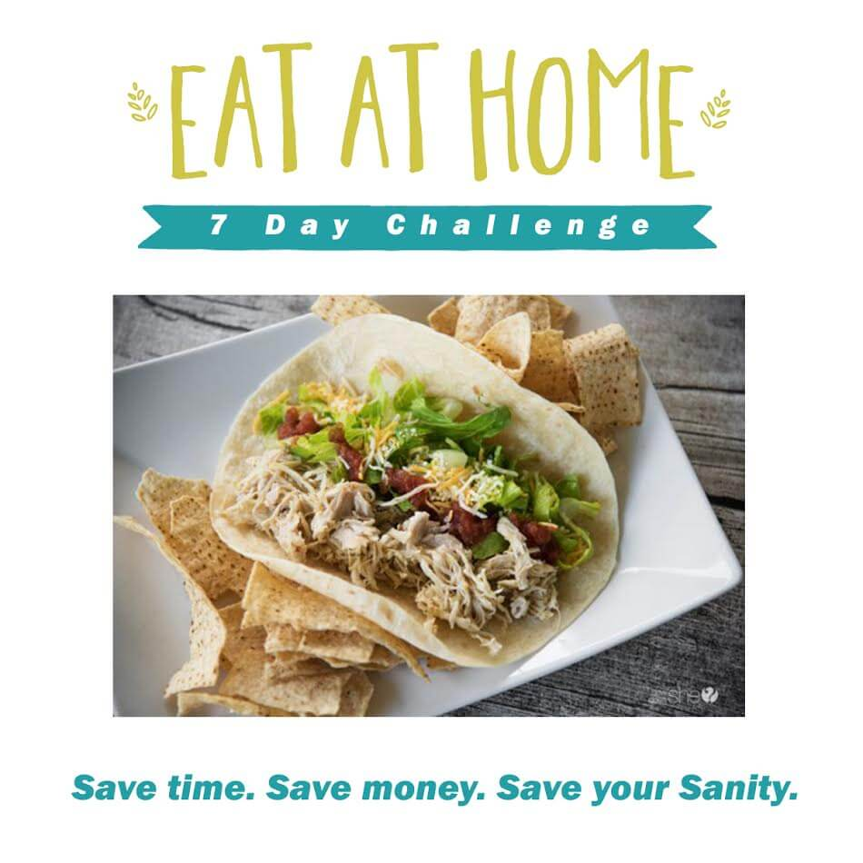 Accept the 7 Day Eat at Home Challenge - Save Time, Save Money, Save Your Sanity.