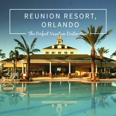 Reunion Resort Orlando: The Perfect Relaxing Family Vacation Destination