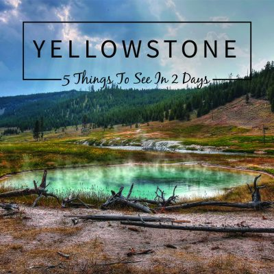 5 Things to See in Yellowstone National Park in 2 Days