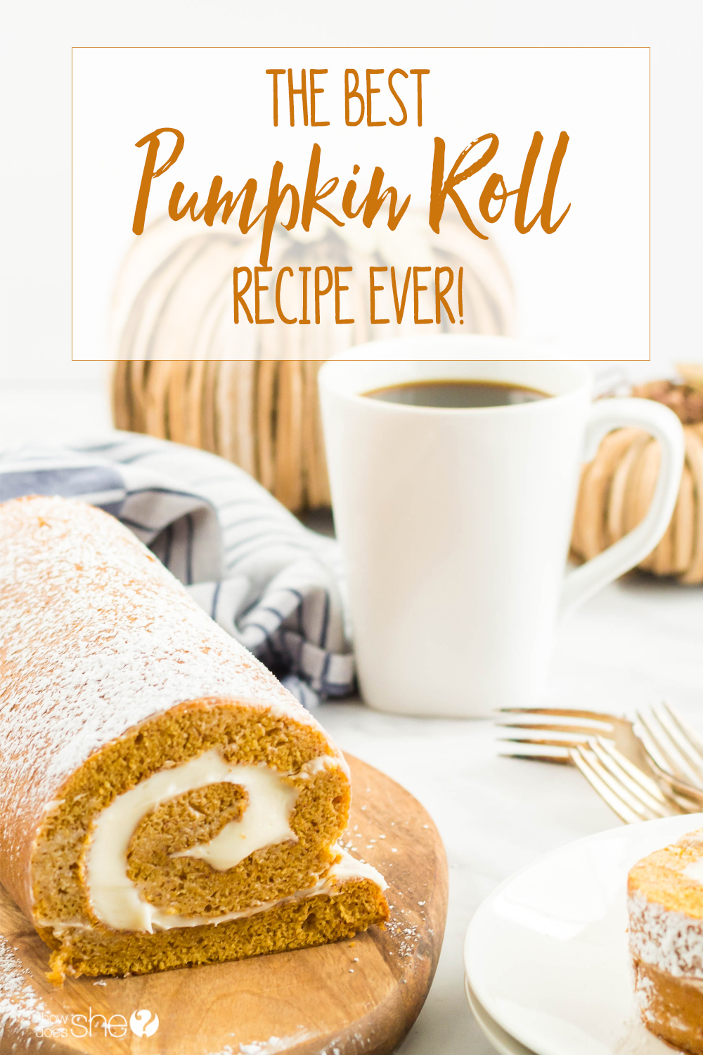The BEST Pumpkin Roll Recipe Ever