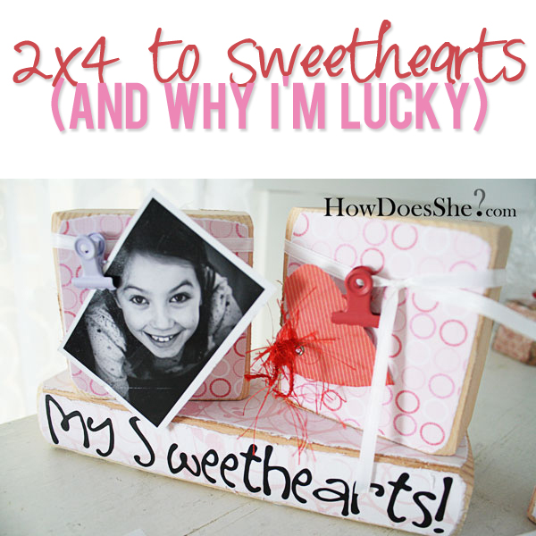 2x4 to Sweethearts and Why I'm Lucky