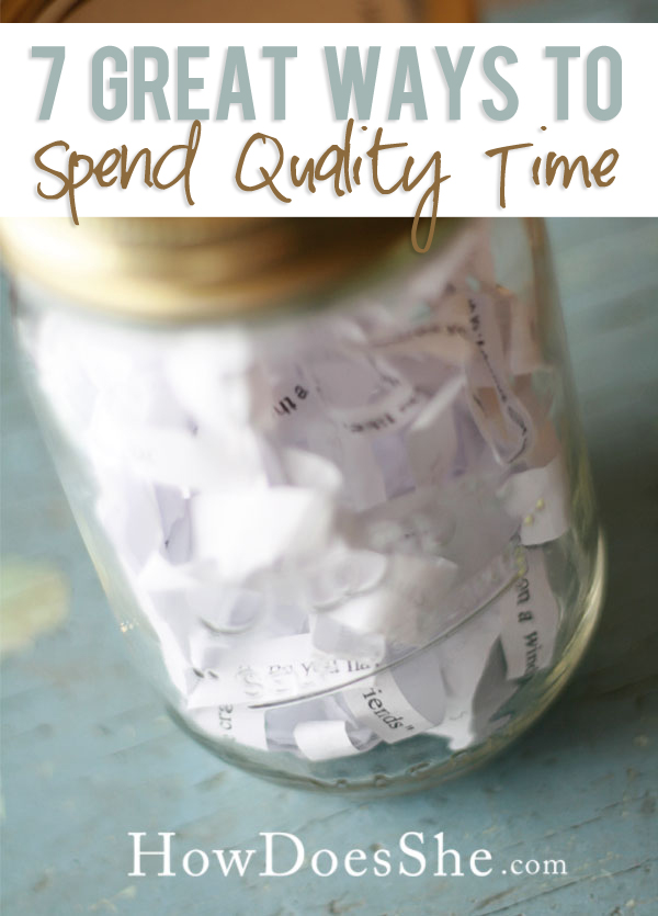 7 Quality Ways to Spend Quality Time
