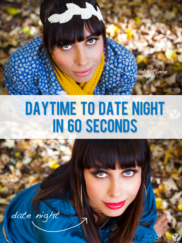Daytime to Date night in 60 seconds