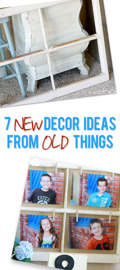 7 new decor ideas from old things