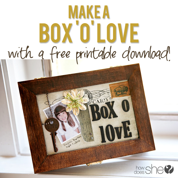 Make a box of love with free printable download