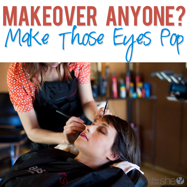 Makeover anyone make those eyes pop
