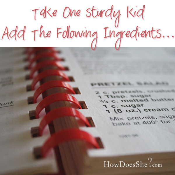 Take one sturdy kid add the following ingredients